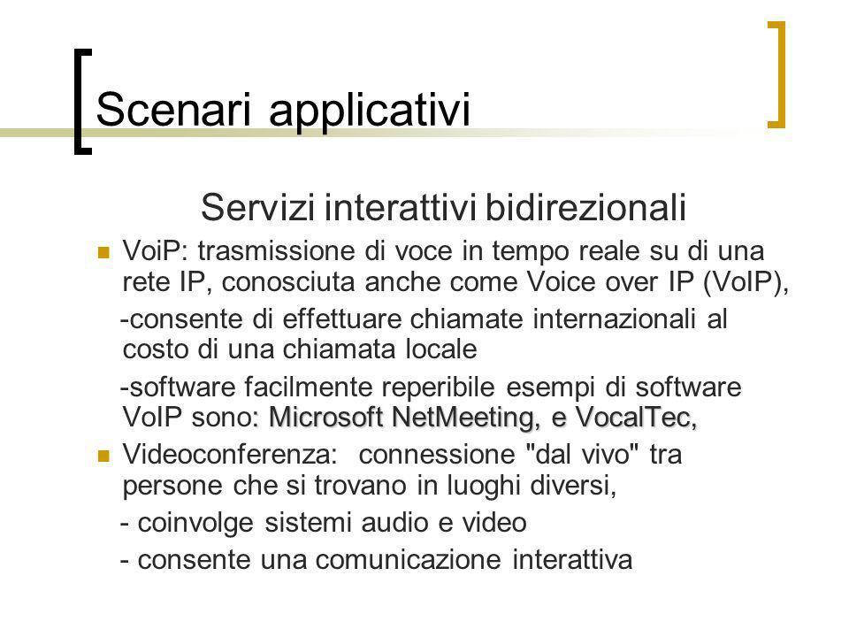 Scenari applicativi Servizi interattivi bidirezionali VoiP: trasmissione di voce in tempo reale su di una rete IP, conosciuta anche come Voice over IP