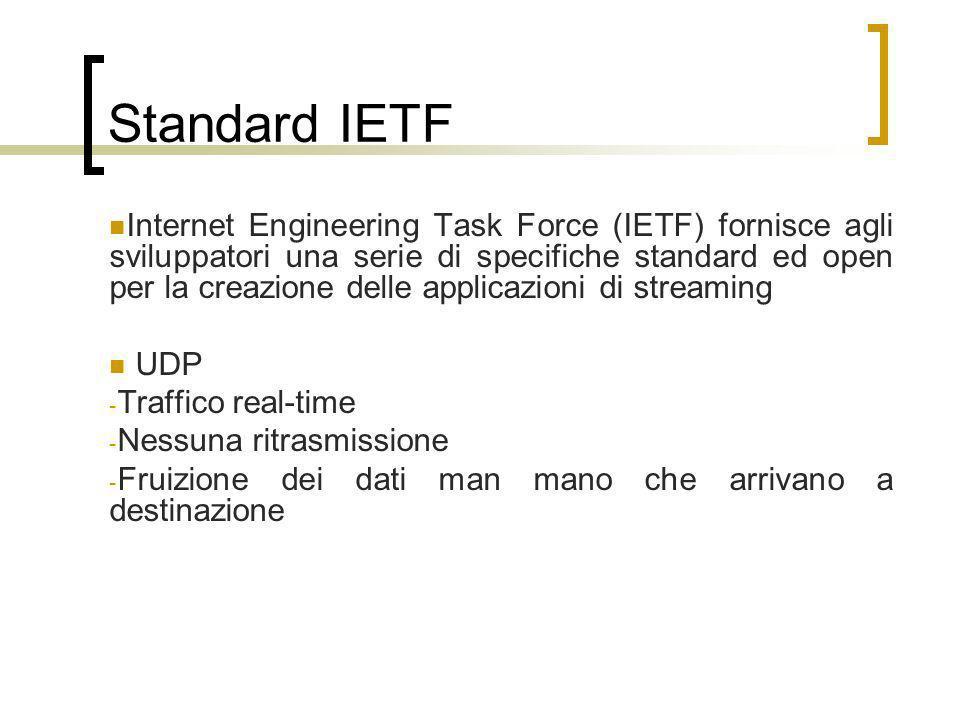 Standard IETF RTP (Real Time Protocol) fornisce un supporto specifico per la trasmissione di flussi dati multimediali associa le informazioni relative alla temporizzazione ai dati trasportati, permettendo la ricostruzione alla destinazione del segnale audio e video.