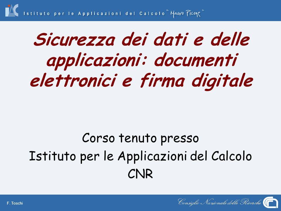 F. Toschi Sicurezza dei dati e delle applicazioni: documenti elettronici e firma digitale Corso tenuto presso Istituto per le Applicazioni del Calcolo