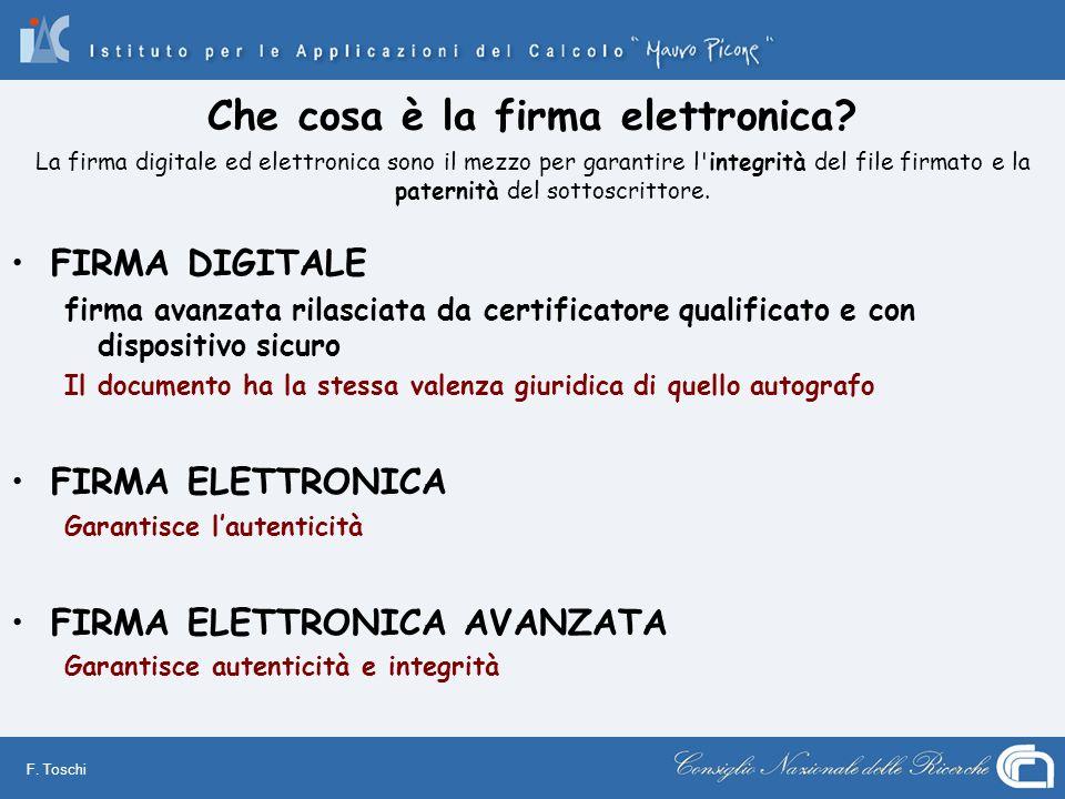 F. Toschi Che cosa è la firma elettronica? La firma digitale ed elettronica sono il mezzo per garantire l'integrità del file firmato e la paternità de