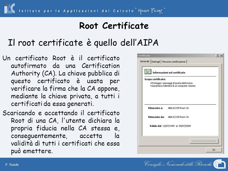 F. Toschi Root Certificate Un certificato Root è il certificato autofirmato da una Certification Authority (CA). La chiave pubblica di questo certific