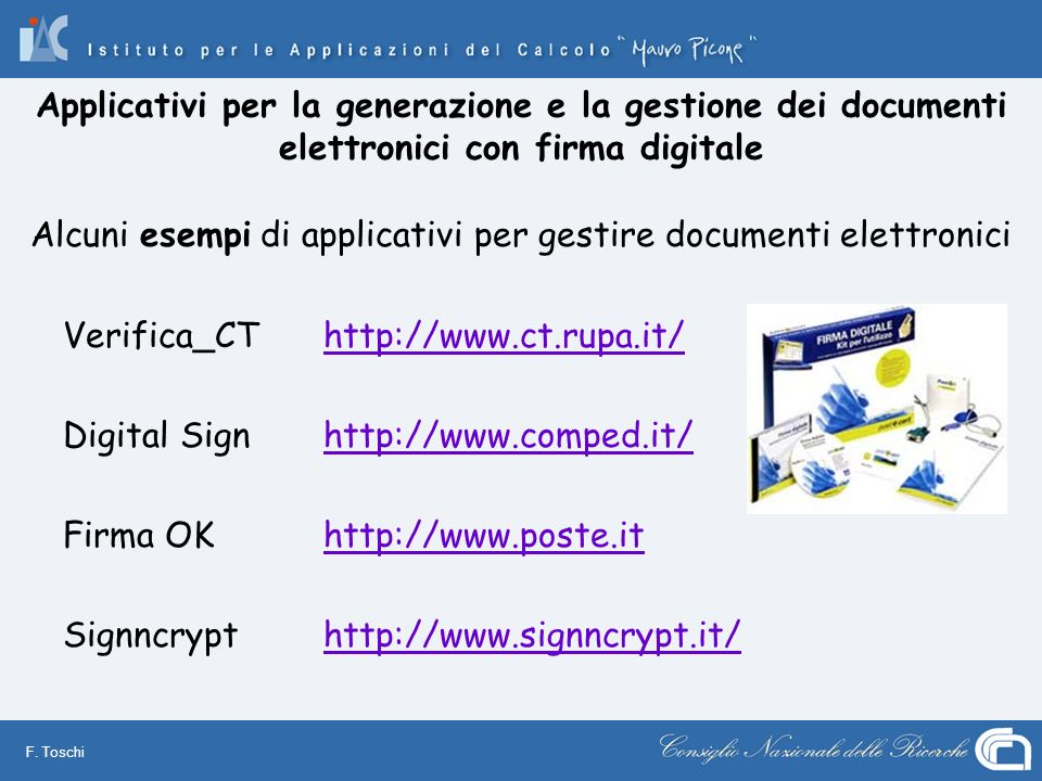 F. Toschi Applicativi per la generazione e la gestione dei documenti elettronici con firma digitale Alcuni esempi di applicativi per gestire documenti
