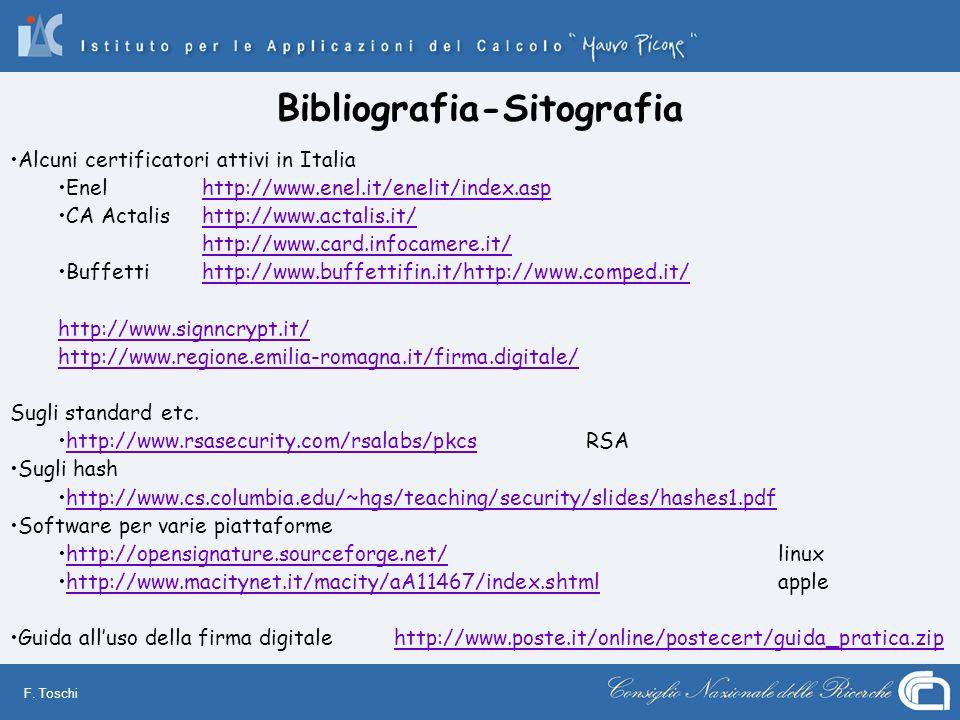 F. Toschi Bibliografia-Sitografia Alcuni certificatori attivi in Italia Enel http://www.enel.it/enelit/index.asphttp://www.enel.it/enelit/index.asp CA
