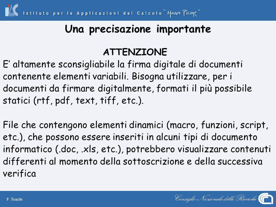 F. Toschi Una precisazione importante ATTENZIONE E altamente sconsigliabile la firma digitale di documenti contenente elementi variabili. Bisogna util