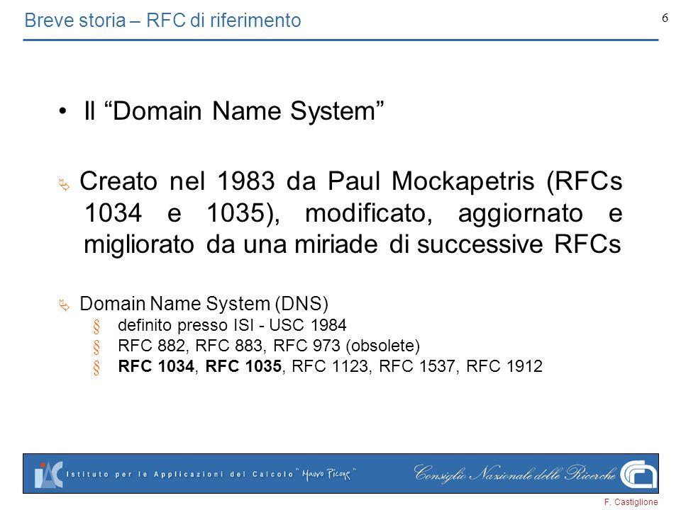 6 Breve storia – RFC di riferimento Il Domain Name System Creato nel 1983 da Paul Mockapetris (RFCs 1034 e 1035), modificato, aggiornato e migliorato