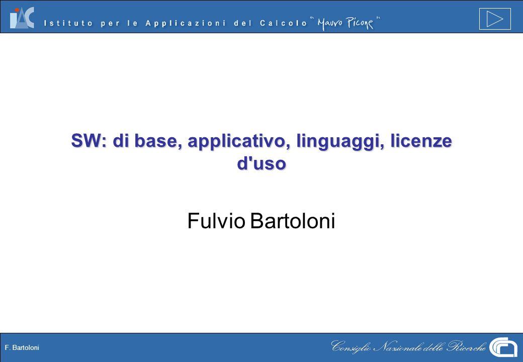 F. Bartoloni SW: di base, applicativo, linguaggi, licenze d uso Fulvio Bartoloni