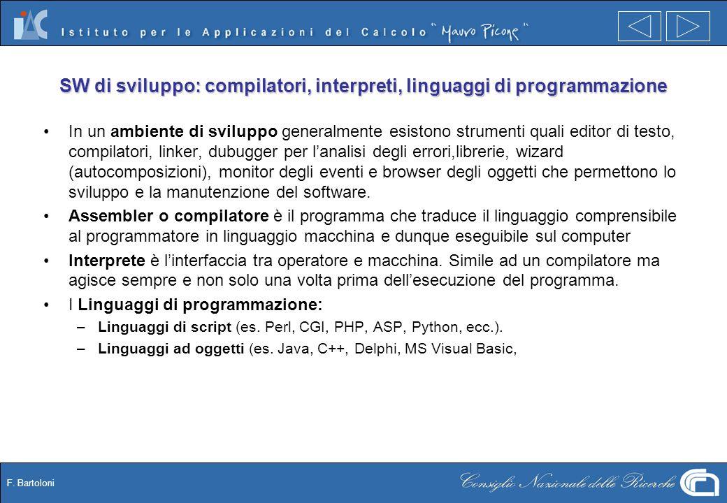 F. Bartoloni SW di sviluppo: compilatori, interpreti, linguaggi di programmazione In un ambiente di sviluppo generalmente esistono strumenti quali edi
