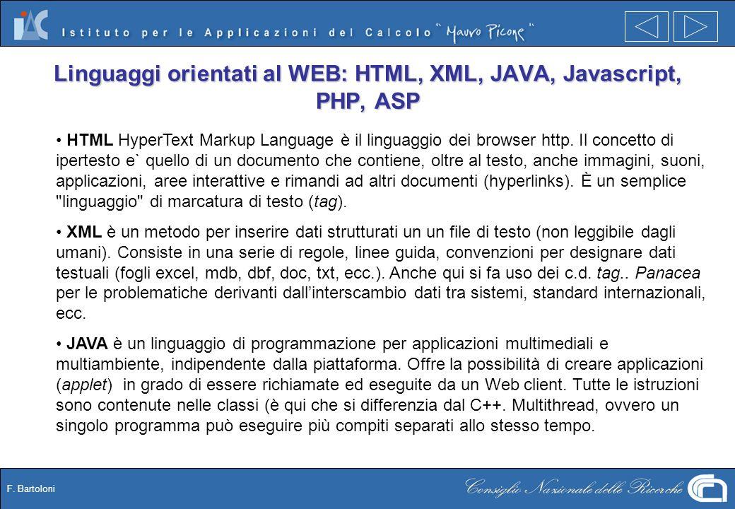 F. Bartoloni Linguaggi orientati al WEB: HTML, XML, JAVA, Javascript, PHP, ASP HTML HyperText Markup Language è il linguaggio dei browser http. Il con