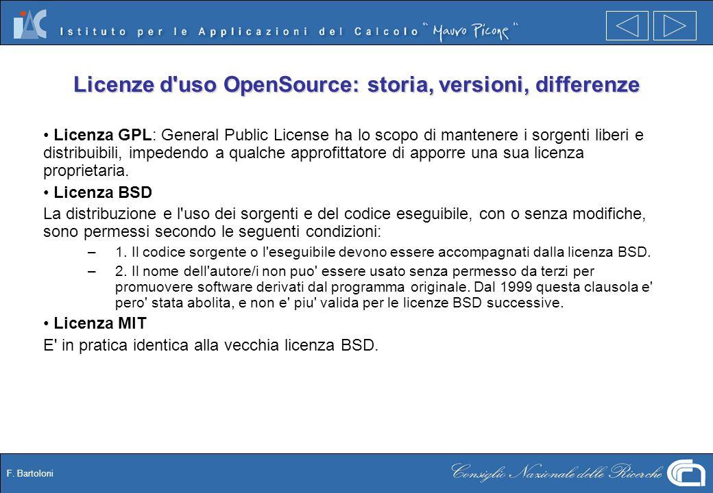 F. Bartoloni Licenze d'uso OpenSource: storia, versioni, differenze Licenza GPL: General Public License ha lo scopo di mantenere i sorgenti liberi e d