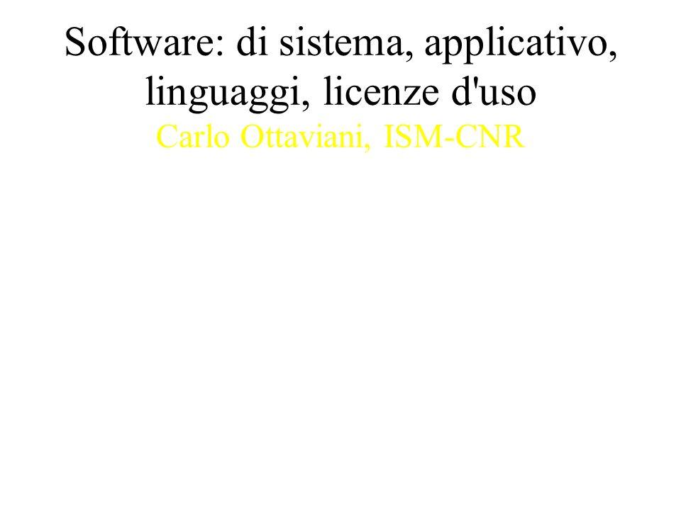 Software: di sistema, applicativo, linguaggi, licenze d uso Carlo Ottaviani, ISM-CNR