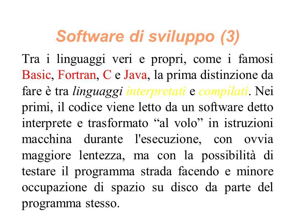 Software di sviluppo (3) Tra i linguaggi veri e propri, come i famosi Basic, Fortran, C e Java, la prima distinzione da fare è tra linguaggi interpretati e compilati.