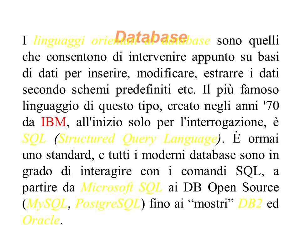 Database I linguaggi orientati al database sono quelli che consentono di intervenire appunto su basi di dati per inserire, modificare, estrarre i dati secondo schemi predefiniti etc.