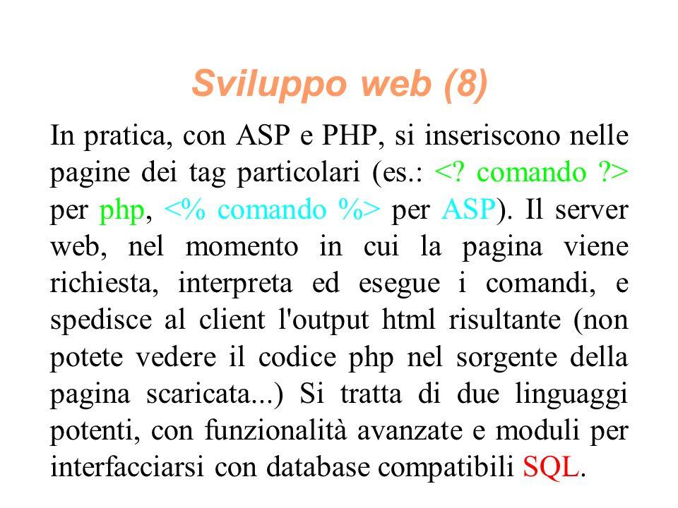 Sviluppo web (8) In pratica, con ASP e PHP, si inseriscono nelle pagine dei tag particolari (es.: per php, per ASP).