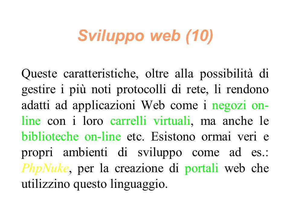 Sviluppo web (10) Queste caratteristiche, oltre alla possibilità di gestire i più noti protocolli di rete, li rendono adatti ad applicazioni Web come i negozi on- line con i loro carrelli virtuali, ma anche le biblioteche on-line etc.