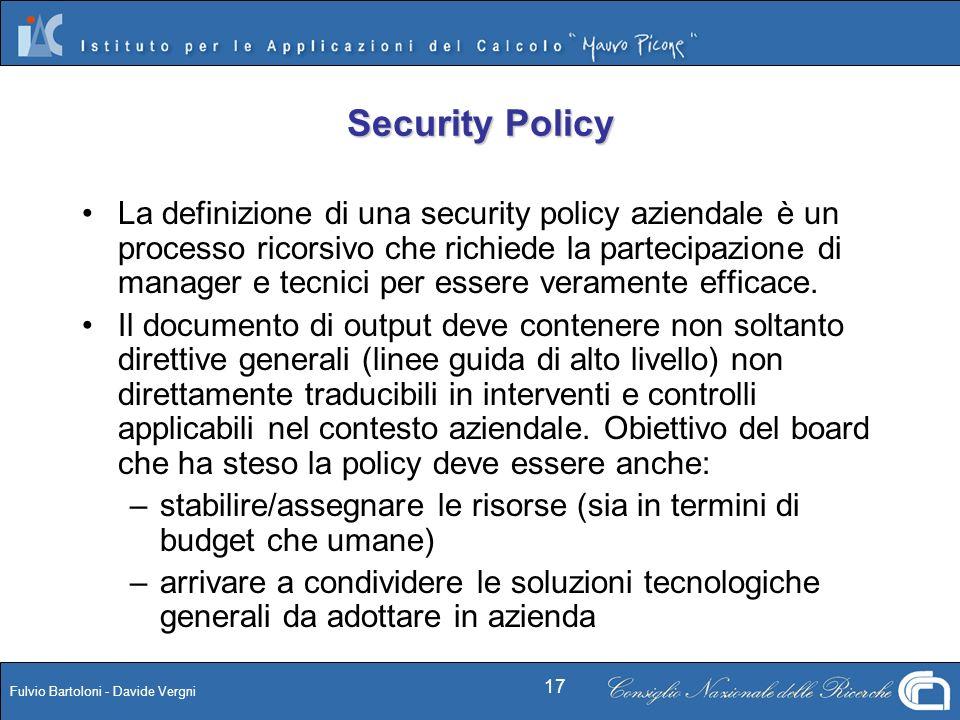 Fulvio Bartoloni - Davide Vergni 17 Security Policy La definizione di una security policy aziendale è un processo ricorsivo che richiede la partecipaz
