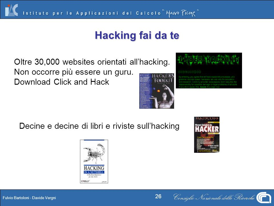 Fulvio Bartoloni - Davide Vergni 26 Hacking fai da te Oltre 30,000 websites orientati allhacking. Non occorre più essere un guru. Download Click and H