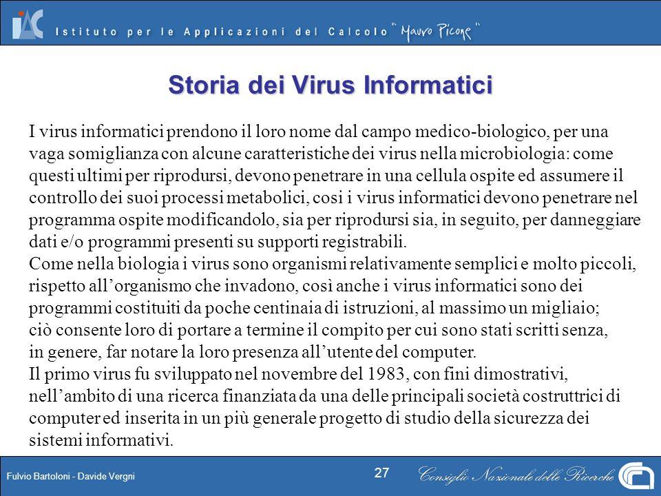 Fulvio Bartoloni - Davide Vergni 27 Storia dei Virus Informatici I virus informatici prendono il loro nome dal campo medico-biologico, per una vaga so