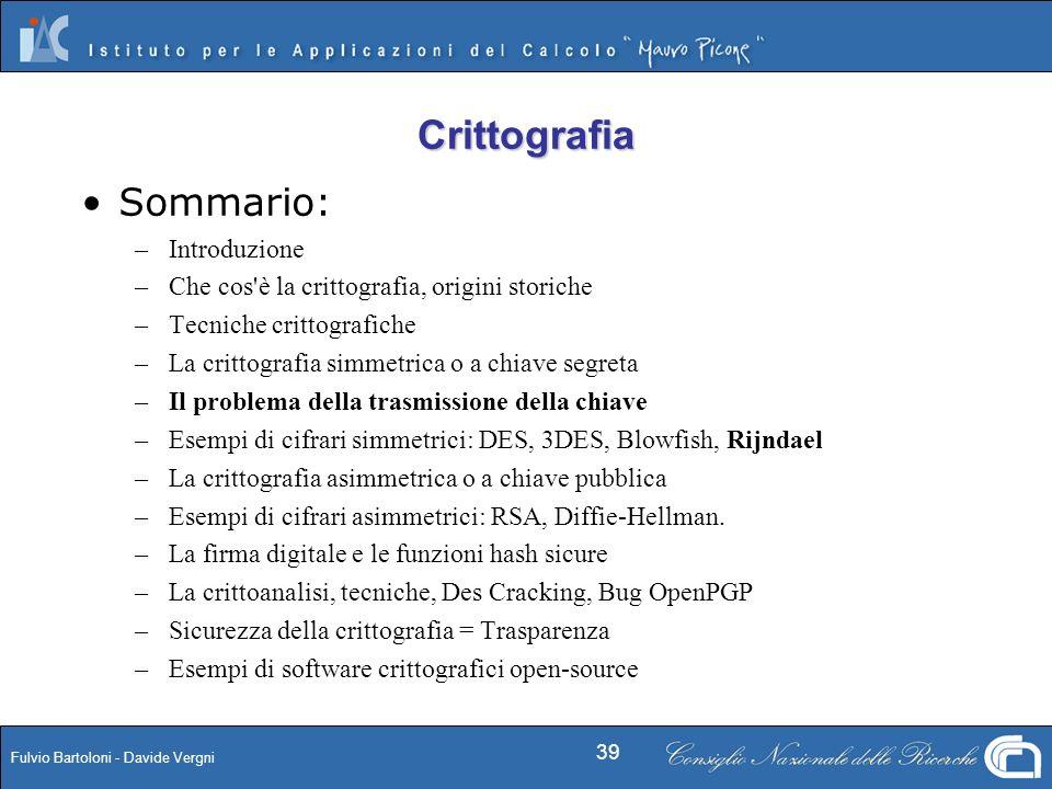 Fulvio Bartoloni - Davide Vergni 39 Sommario: – –Introduzione – –Che cos'è la crittografia, origini storiche – –Tecniche crittografiche – –La crittogr
