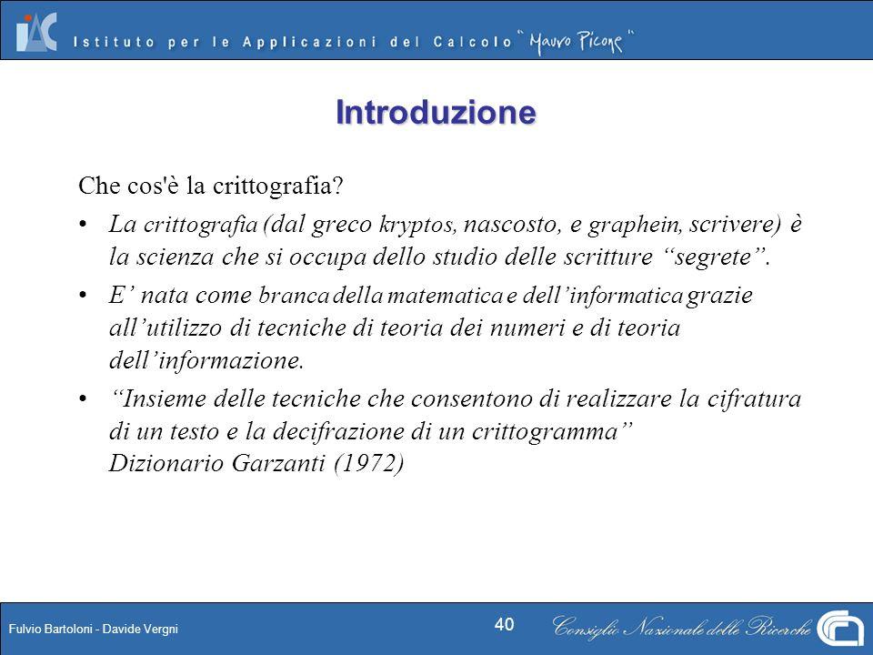 Fulvio Bartoloni - Davide Vergni 40 Che cos'è la crittografia? La crittografia (dal greco kryptos, nascosto, e graphein, scrivere) è la scienza che si