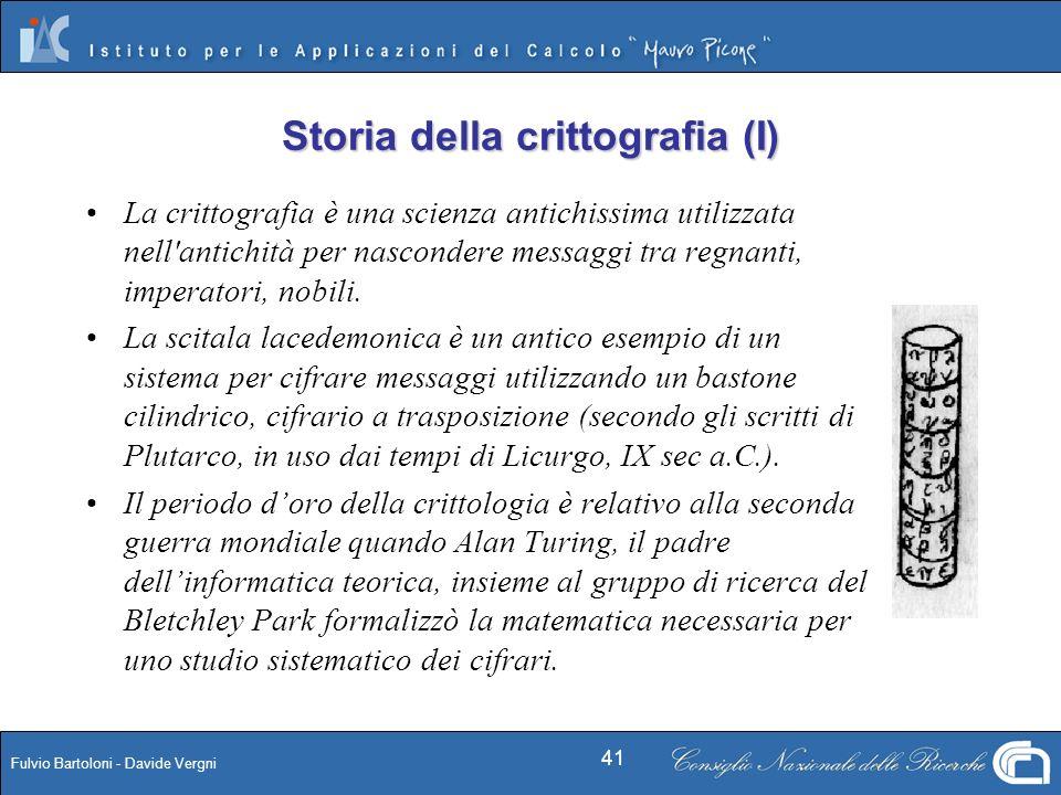 Fulvio Bartoloni - Davide Vergni 41 La crittografia è una scienza antichissima utilizzata nell'antichità per nascondere messaggi tra regnanti, imperat