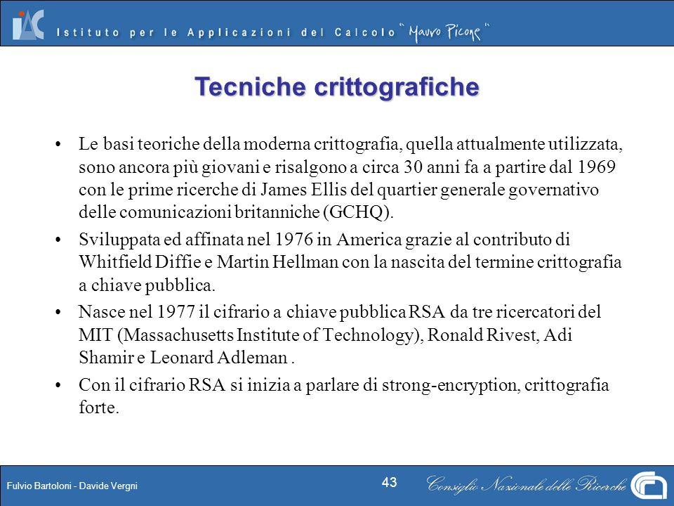 Fulvio Bartoloni - Davide Vergni 43 Le basi teoriche della moderna crittografia, quella attualmente utilizzata, sono ancora più giovani e risalgono a