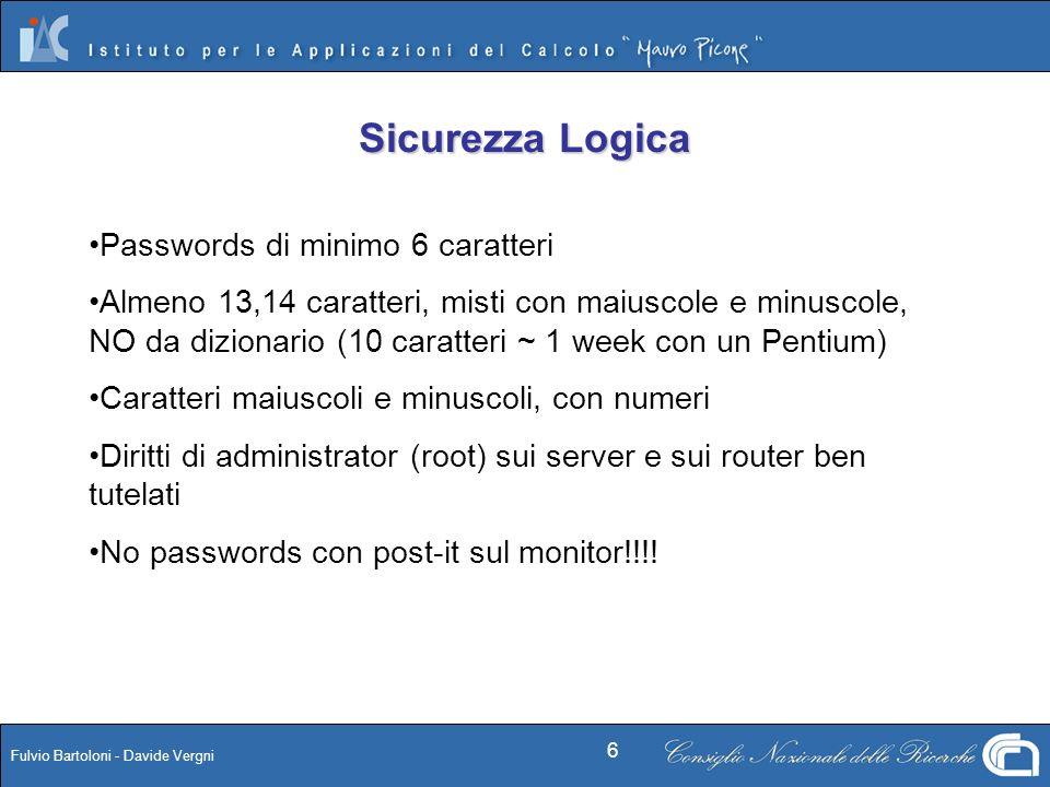Fulvio Bartoloni - Davide Vergni 6 Sicurezza Logica Passwords di minimo 6 caratteri Almeno 13,14 caratteri, misti con maiuscole e minuscole, NO da diz