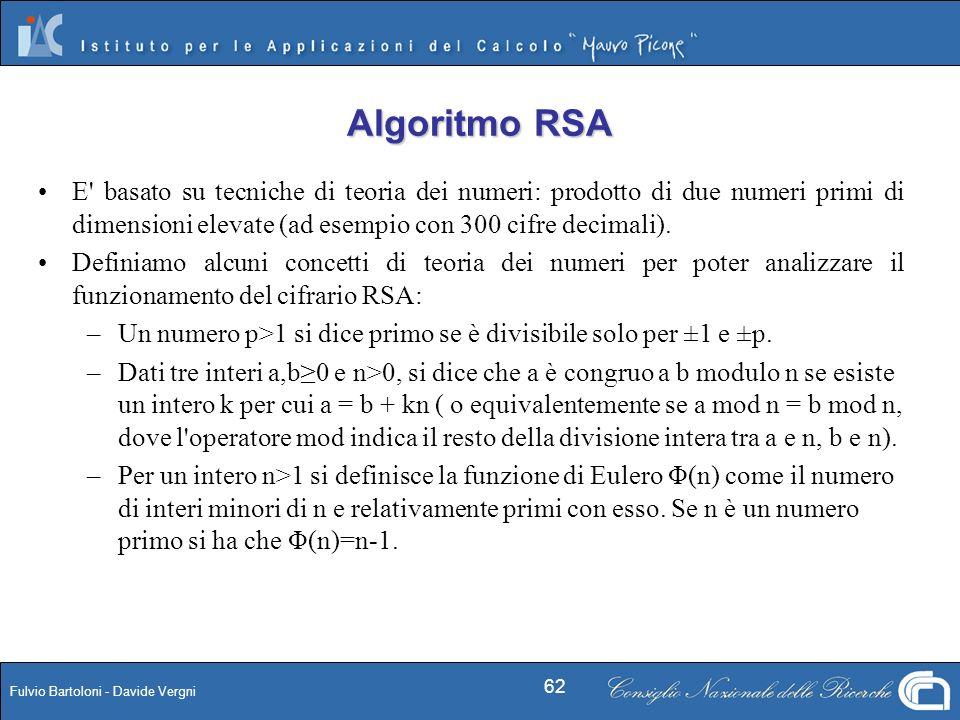 Fulvio Bartoloni - Davide Vergni 62 E' basato su tecniche di teoria dei numeri: prodotto di due numeri primi di dimensioni elevate (ad esempio con 300