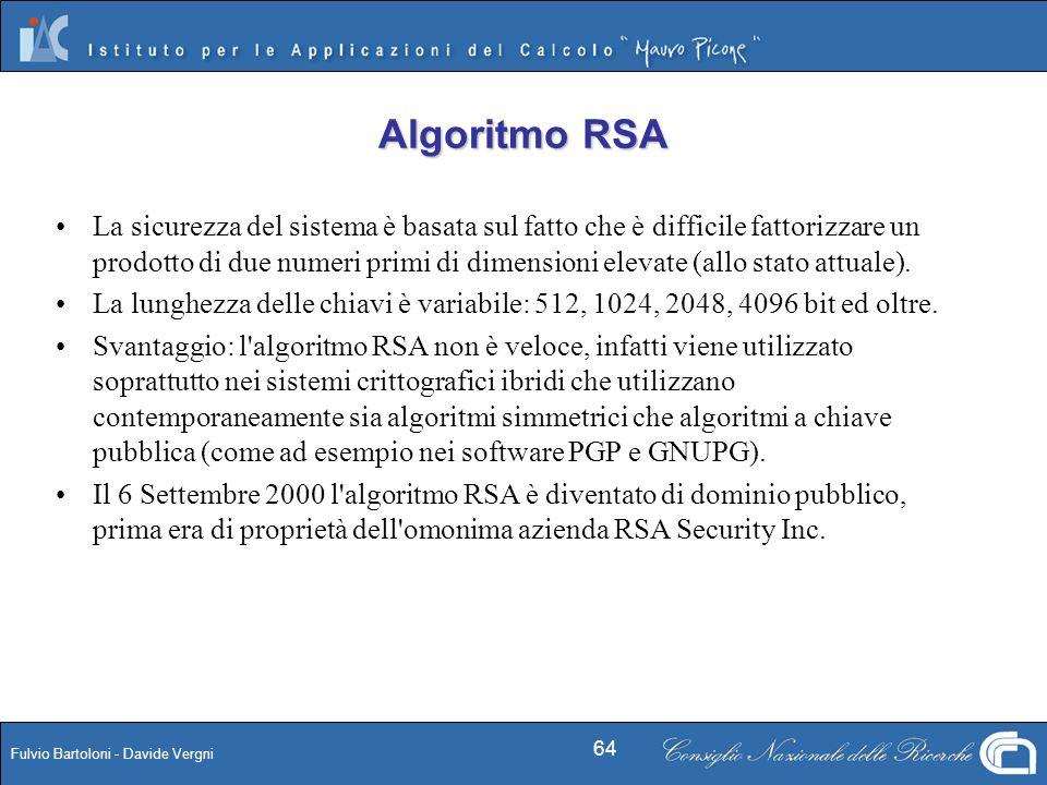 Fulvio Bartoloni - Davide Vergni 64 La sicurezza del sistema è basata sul fatto che è difficile fattorizzare un prodotto di due numeri primi di dimens