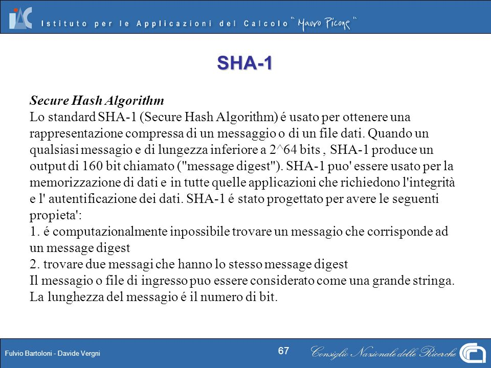 Fulvio Bartoloni - Davide Vergni 67 SHA-1 Secure Hash Algorithm Lo standard SHA-1 (Secure Hash Algorithm) é usato per ottenere una rappresentazione co