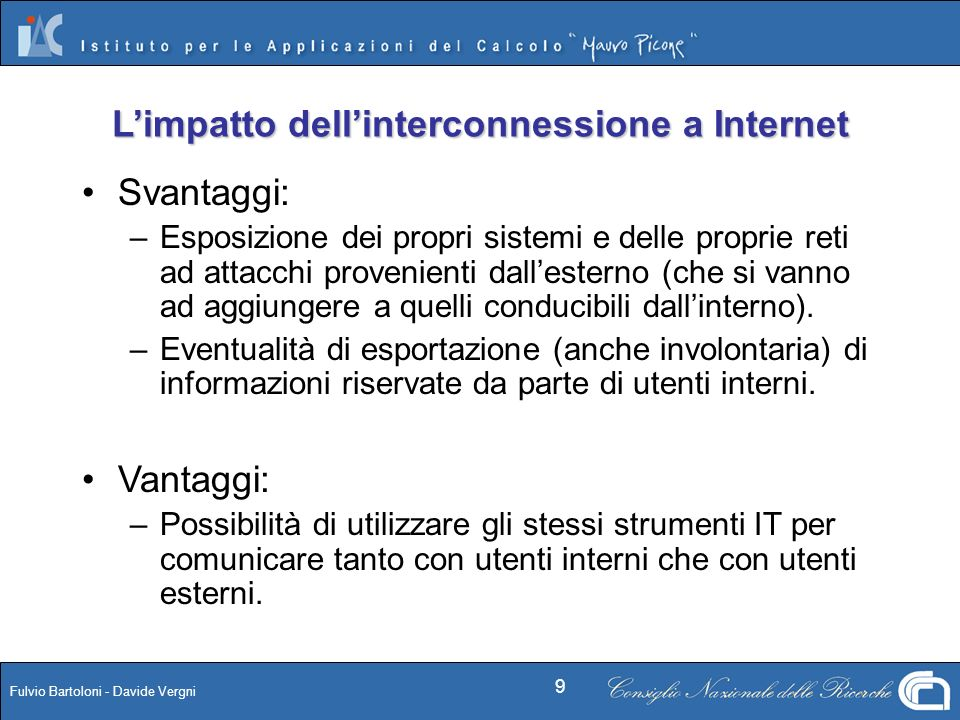 Fulvio Bartoloni - Davide Vergni 9 Svantaggi: – –Esposizione dei propri sistemi e delle proprie reti ad attacchi provenienti dallesterno (che si vanno