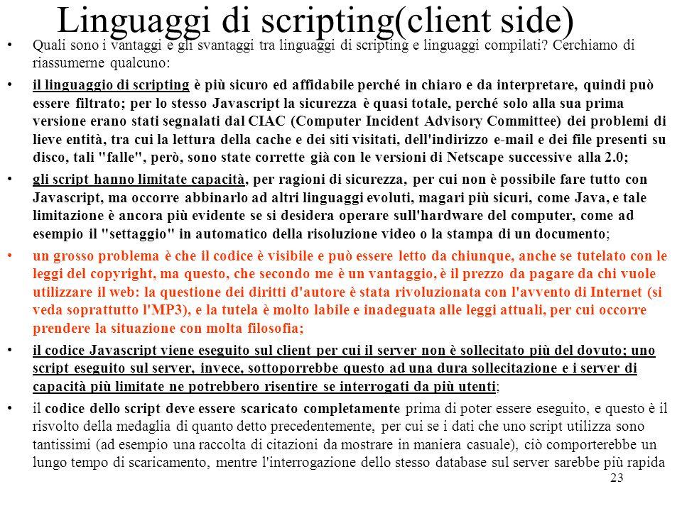 23 Linguaggi di scripting(client side) Quali sono i vantaggi e gli svantaggi tra linguaggi di scripting e linguaggi compilati? Cerchiamo di riassumern