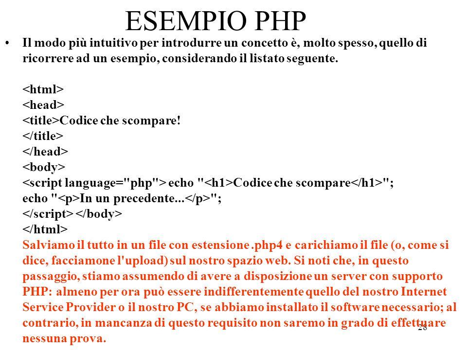 28 ESEMPIO PHP Il modo più intuitivo per introdurre un concetto è, molto spesso, quello di ricorrere ad un esempio, considerando il listato seguente.