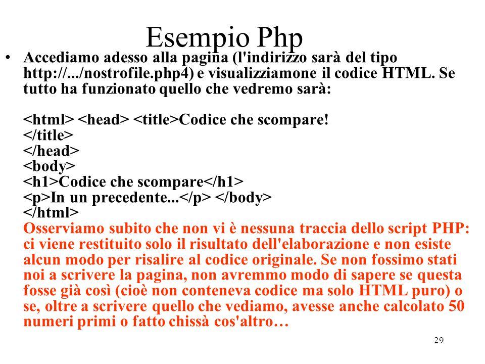 29 Esempio Php Accediamo adesso alla pagina (l'indirizzo sarà del tipo http://.../nostrofile.php4) e visualizziamone il codice HTML. Se tutto ha funzi