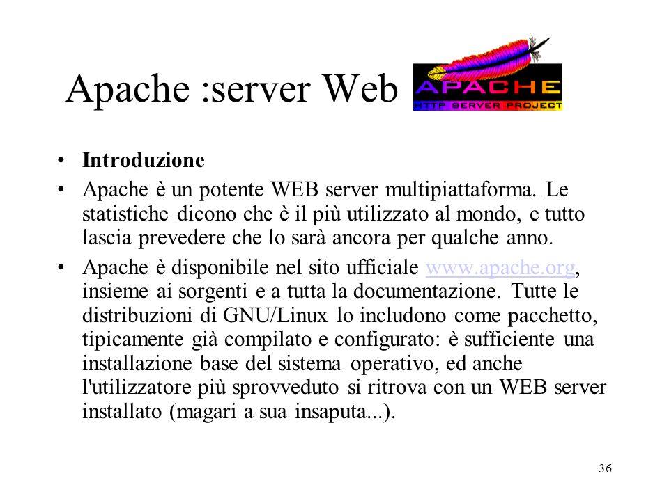 36 Apache :server Web Introduzione Apache è un potente WEB server multipiattaforma. Le statistiche dicono che è il più utilizzato al mondo, e tutto la