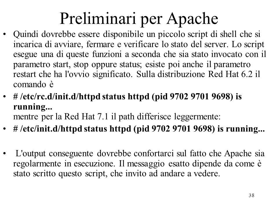 38 Preliminari per Apache Quindi dovrebbe essere disponibile un piccolo script di shell che si incarica di avviare, fermare e verificare lo stato del