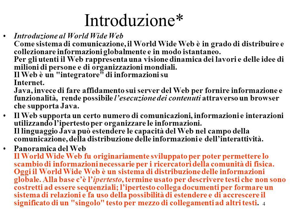 4 Introduzione* Introduzione al World Wide Web Come sistema di comunicazione, il World Wide Web è in grado di distribuire e collezionare informazioni