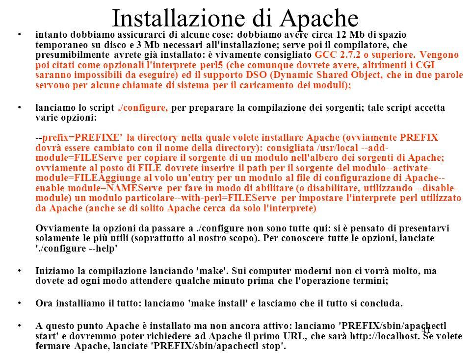 41 Installazione di Apache intanto dobbiamo assicurarci di alcune cose: dobbiamo avere circa 12 Mb di spazio temporaneo su disco e 3 Mb necessari all'