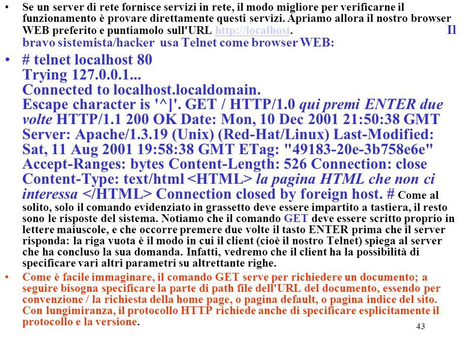 43 Se un server di rete fornisce servizi in rete, il modo migliore per verificarne il funzionamento è provare direttamente questi servizi. Apriamo all