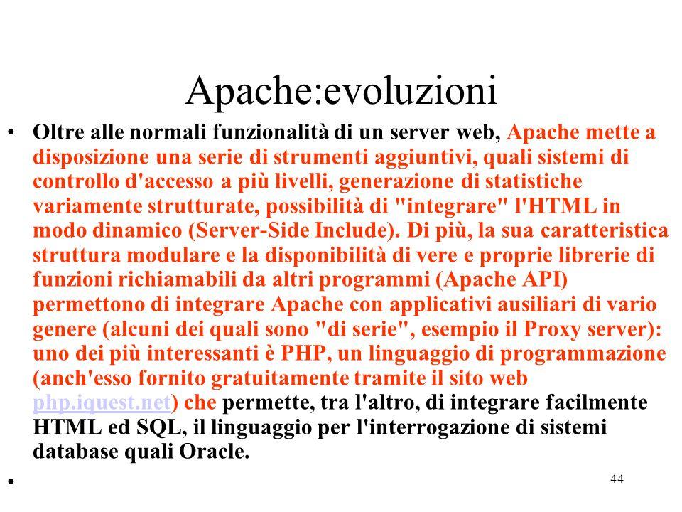 44 Apache:evoluzioni Oltre alle normali funzionalità di un server web, Apache mette a disposizione una serie di strumenti aggiuntivi, quali sistemi di