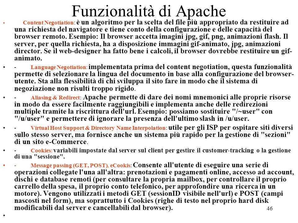 46 Funzionalità di Apache Content Negotiation: è un algoritmo per la scelta del file più appropriato da restituire ad una richiesta del navigatore e t