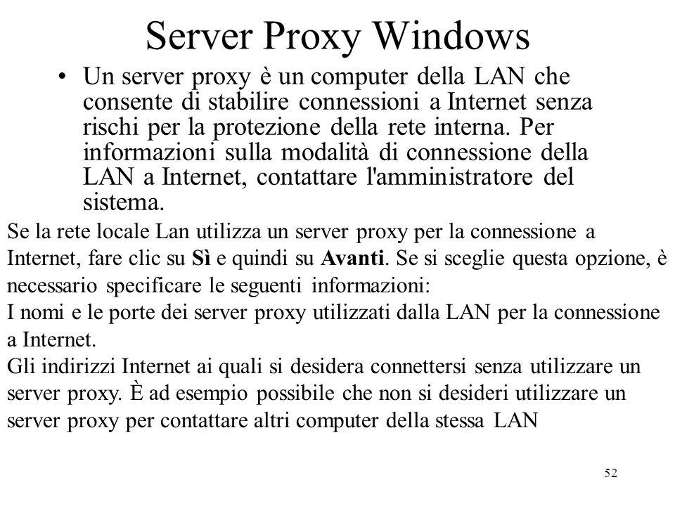 52 Server Proxy Windows Un server proxy è un computer della LAN che consente di stabilire connessioni a Internet senza rischi per la protezione della
