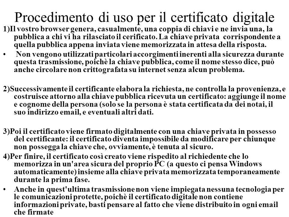 Procedimento di uso per il certificato digitale 1)Il vostro browser genera, casualmente, una coppia di chiavi e ne invia una, la pubblica a chi vi ha