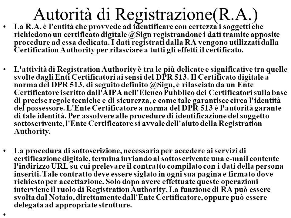 Autorità di Registrazione(R.A.) La R.A. è l'entità che provvede ad identificare con certezza i soggetti che richiedono un certificato digitale @Sign r