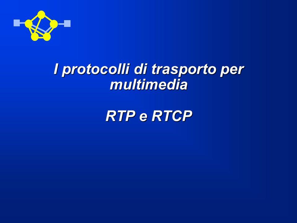 I protocolli di trasporto per multimedia RTP e RTCP