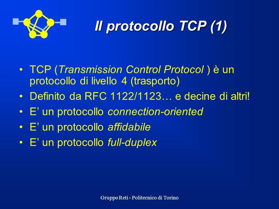 Gruppo Reti - Politecnico di Torino Il protocollo TCP (1) TCP (Transmission Control Protocol ) è un protocollo di livello 4 (trasporto) Definito da RF