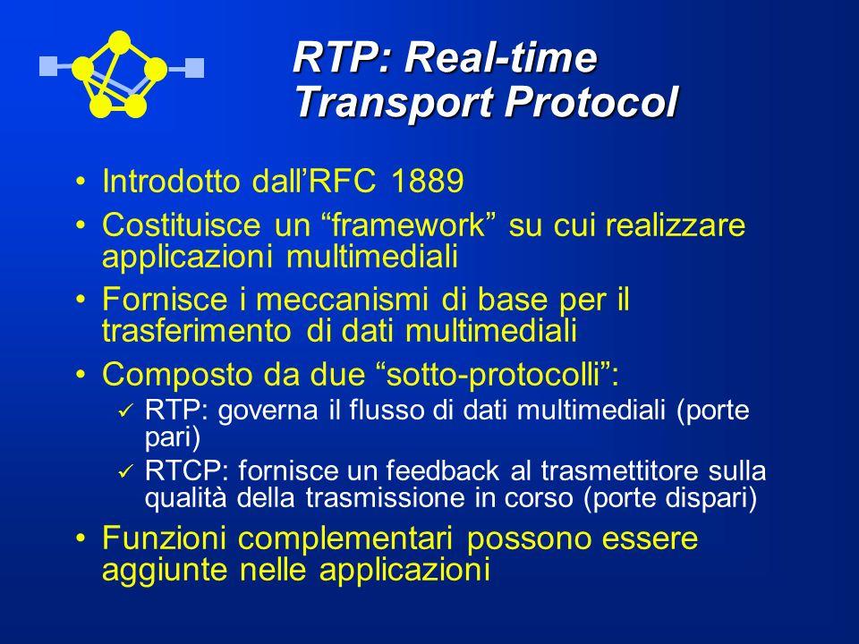 RTP: Real-time Transport Protocol Introdotto dallRFC 1889 Costituisce un framework su cui realizzare applicazioni multimediali Fornisce i meccanismi d