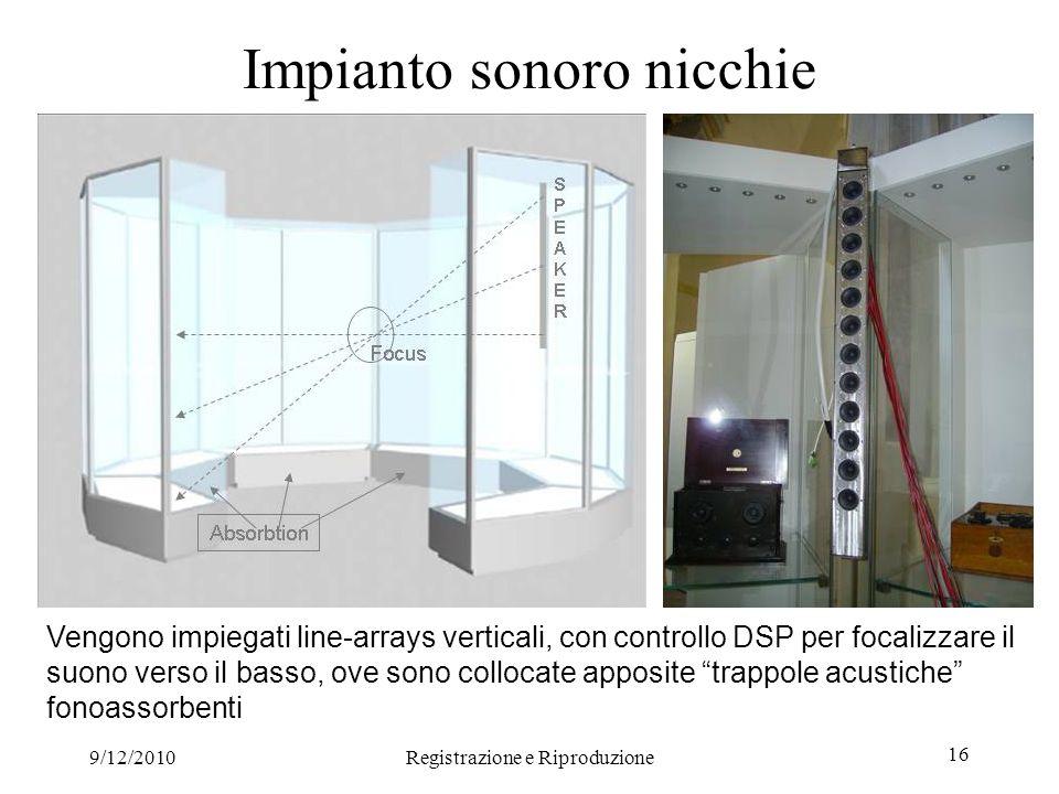 9/12/2010Registrazione e Riproduzione 16 Impianto sonoro nicchie Vengono impiegati line-arrays verticali, con controllo DSP per focalizzare il suono v