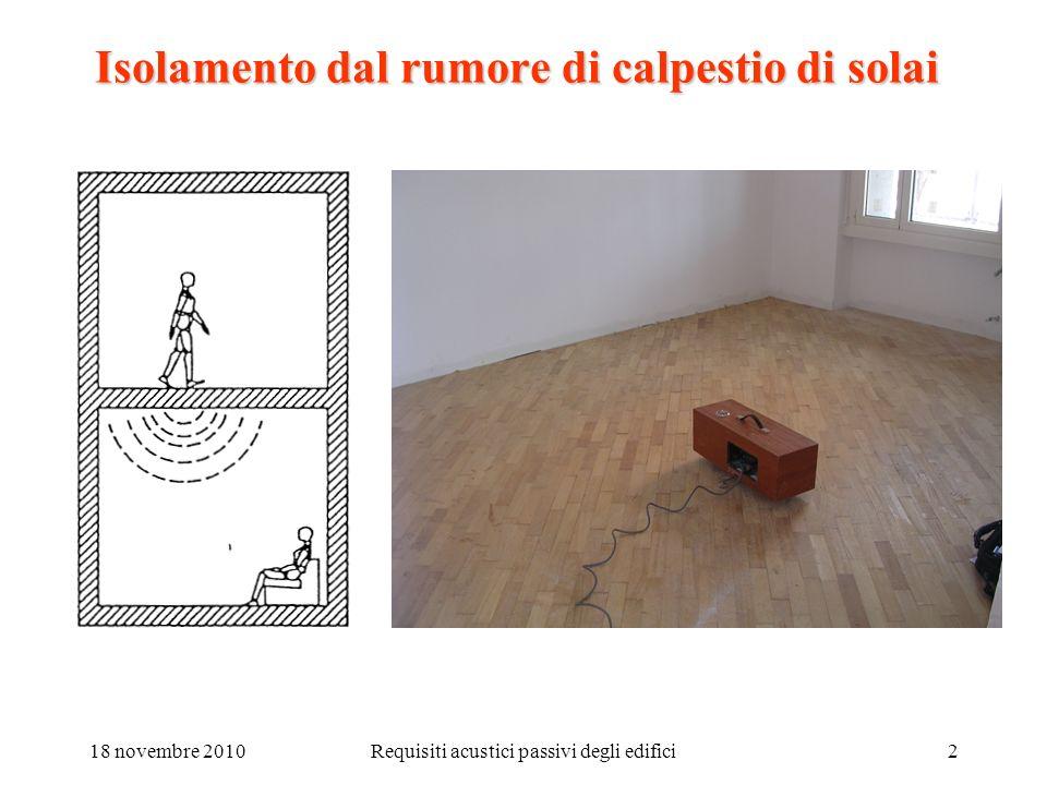 18 novembre 2010Requisiti acustici passivi degli edifici3 Isolamento dal rumore di calpestio di solai (1): D.P.C.M.