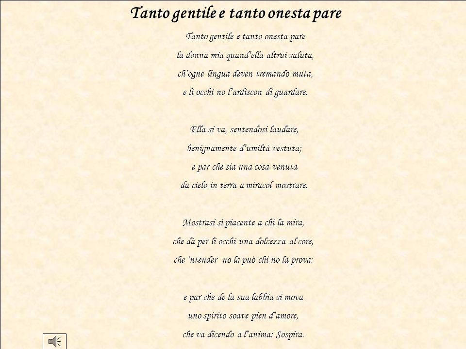 Tanto gentile e tanto onesta pare 1 di Dante Alighieri 1 Tratta dalla raccolta di prosa e di poesie: Vita nuova, opera di Dante scritta tra il 1292 e il 1293.