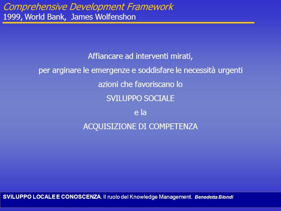 SVILUPPO LOCALE E CONOSCENZA. Il ruolo del Knowledge Management. Benedetta Biondi Comprehensive Development Framework 1999, World Bank, James Wolfensh